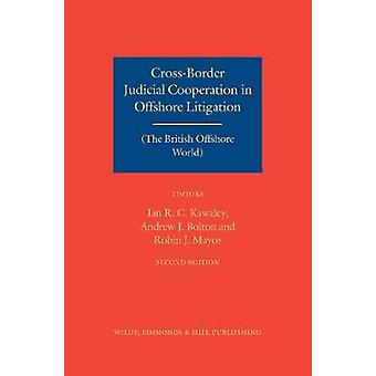 CrossBorder Judicial Cooperation in Offshore Litigation  The British Offshore World by Edited by Ian Kawaley & Edited by Andrew Bolton & Edited by Robin Mayor
