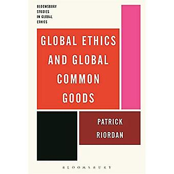 Global Ethics and Global Common Goods (Bloomsbury Studies in Global Ethics)