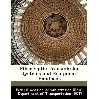 Fiber Optic Transmission Systems and Equipment Handbook by Federal Aviation Administration FAA & D