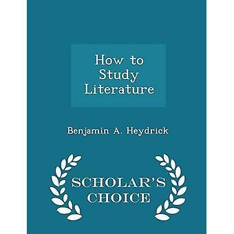 Comment étudier la littérature Scholars Choice Edition par Heydrick & A. Benjamin