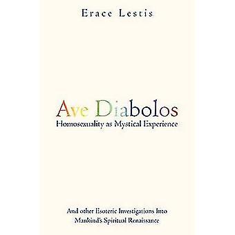 Ave ディアボロ同性愛の神秘的な経験...Lestis & Erace による Mankinds スピリチュアル・ルネッサンスに関するその他の難解な調査