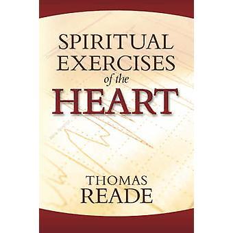 Spiritual Exercises of the Heart by Reade & Thomas