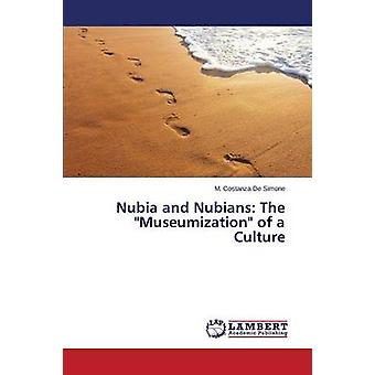 Nubia and Nubians The Museumization of a Culture by De Simone M. Costanza