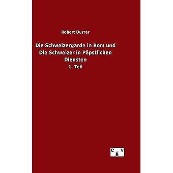 Die Schweizergarde in Rom und Die Schweizer in Ppstlichen Diensten by Durrer & Robert