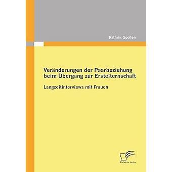 Veranderungen Der Paarbeziehung Beim Ubergang Zur Erstelternschaft by Goossen & Kathrin