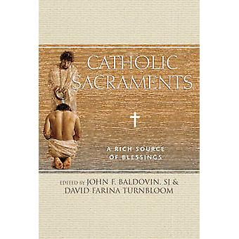 Catholic Sacraments - A Rich Source of Blessings by John F. Baldovin -
