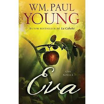 Eva (Eve Spanish Edition) - Una Novela by Wm Paul Young - William P Yo