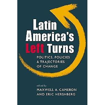 Latin America's Left Turns - Politics - Policies - and Trajectories of