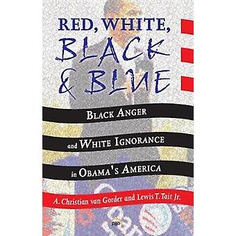 Red - White - Black and Blue - Black Anger and White Ignorance in Obam