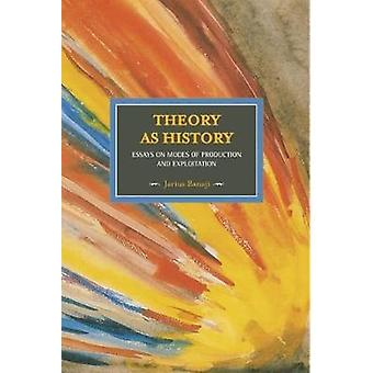 Theory as History - Essays on Modes of Production and Exploitation by