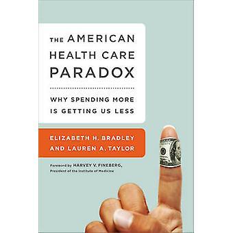 The American Health Care Paradox - Why Spending More is Getting Us Les