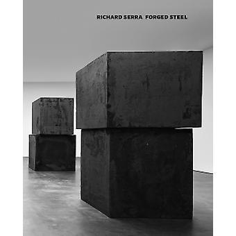 Richard Serra - Forged Steel by Richard Serra - Richard Shiff - 978395