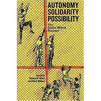 Autonomy Solidarity Possibility - The Colin Ward Reader by Colin Ward