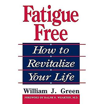 Fatigue Free : How to Revitalize Your Life