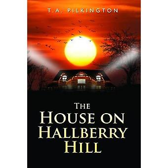 The House On Hallberry Hill by T. A. Pilkington - 9781784653903 Book