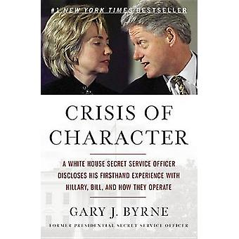 Crisis of Character - A White House Secret Service Officer Discloses H
