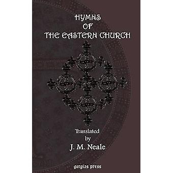 Hymns of the Eastern Church. Translated with Notes and an Introduction by Neale & J. M.