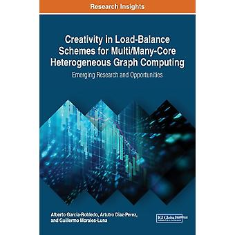 Creativity in LoadBalance Schemes for MultiManyCore Heterogeneous Graph Computing Emerging Research and Opportunities by GarciaRobledo & Alberto
