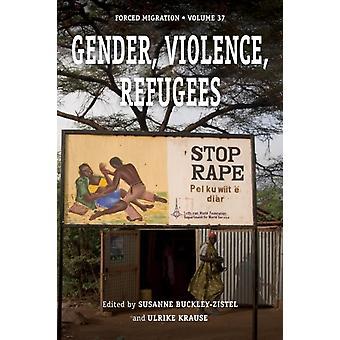 Gender Violence Refugees by Edited by Ulrike Krause Edited by Susanne Buckley Zistel