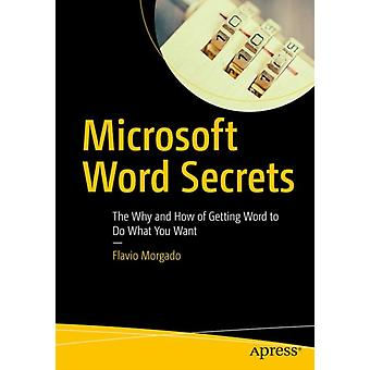 Microsoft Word Secrets  The Why and How of Getting Word to Do What You Want by Morgado & Flavio