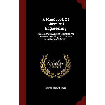 Een handboek van chemische techniek geïllustreerd met werkvoorbeelden en talrijke tekeningen van de eigenlijke installaties volume 1 van Davis & George Edward