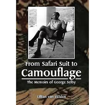 From Safari Suit to Camouflage The Memoirs of George Selby by van Velden & Lillian