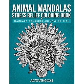 Animal Mandalas Stress Relief Coloring Book  Mandala Coloring Animals Edition by Activibooks