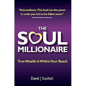 The Soul Millionaire  True Wealth Is Within Your Reach by Scarlett & David J.