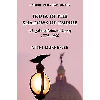 India in the Shadows of Empire - A Legal and Political History (1774-1