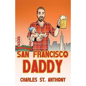 San Francisco Daddy One Gay Mans Chronicle of His Adventures in Life and Love by St. Anthony & Charles