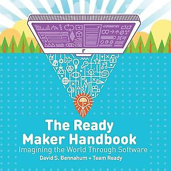 The Ready Maker Handbook Imagining the World Through Software by Bennahum & David S.