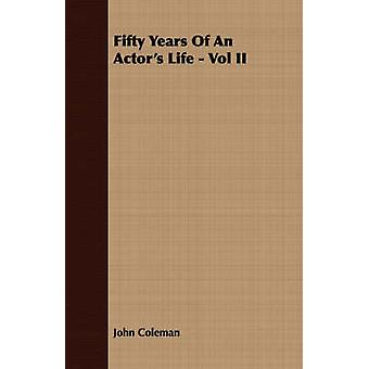Fifty Years Of An Actors Life  Vol II by Coleman & John