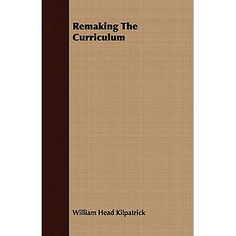 Remaking The Curriculum by Kilpatrick & William Head