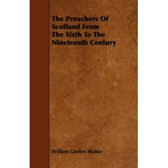 The Preachers of Scotland from the Sixth to the Nineteenth Century by Blaikie & William Garden