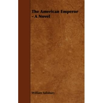 The American Emperor  A Novel by Salisbury & William