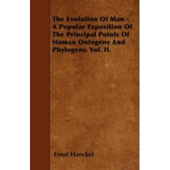 The Evolution Of Man  A Popular Exposition Of The Principal Points Of Human Ontogeny And Phylogeny. Vol. II. by Haeckel & Ernst