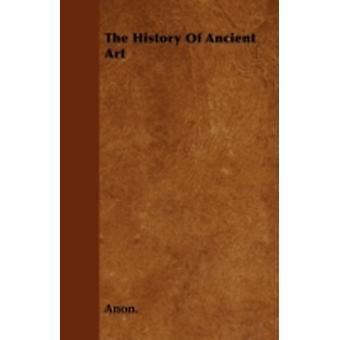 The History Of Ancient Art by Anon.