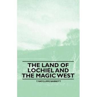 The Land of Lochiel and the Magic West by Barnett & T. Ratcliffe