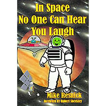 In Space No One Can Hear You Laugh by Resnick & Mike