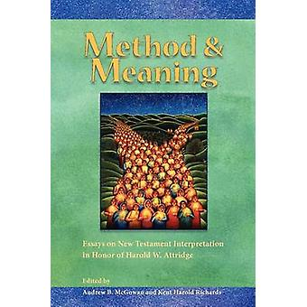 Method and Meaning Essays on New Testament Interpretation in Honor of Harold W. Attridge by McGowan & Andrew B.