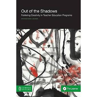Out of the Shadows Fostering Creativity in Teacher Education Programs by WadeLeeuwen & Bronwen