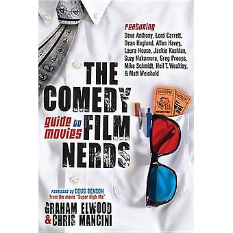 The Comedy Film Nerds Guide to Movies by Graham ElwoodChris Mancini