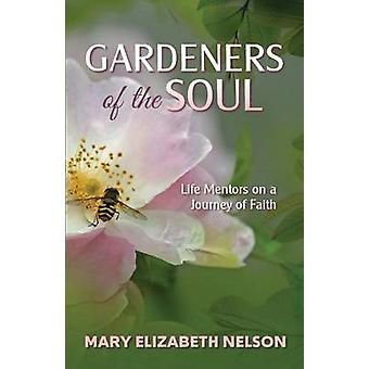 Gardeners of the Soul Life Mentors on a Journey of Faith by Nelson & Mary Elizabeth
