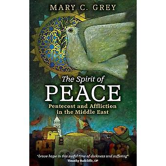 The Spirit of Peace Pentecost and Affliction in the Middle East by Grey & Mary C.