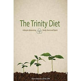 The Trinity Diet Lifestyle Balancing  Body Soul and Spirit by Steeves & Ccn Ctn & Steve