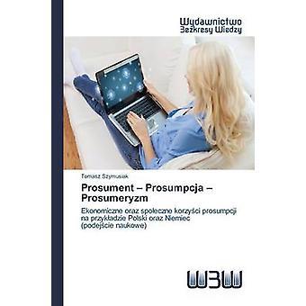 Prosument  Prosumpcja  Prosumeryzm by Szymusiak Tomasz