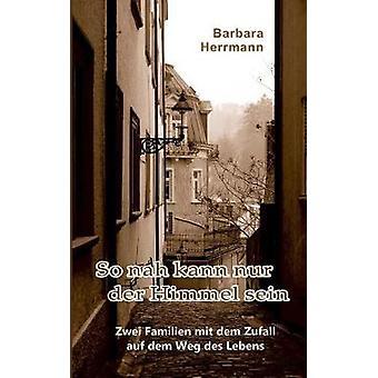 So nah kann nur der Himmel sein by Herrmann & Barbara