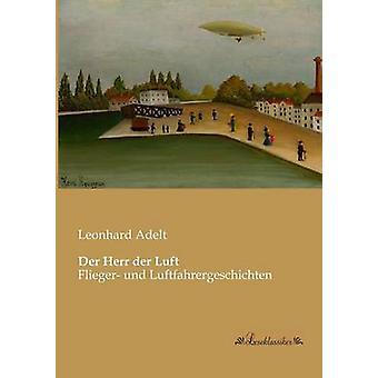 Der Herr der LuftFlieger und Luftfahrergeschichten by Adelt & Leonhard