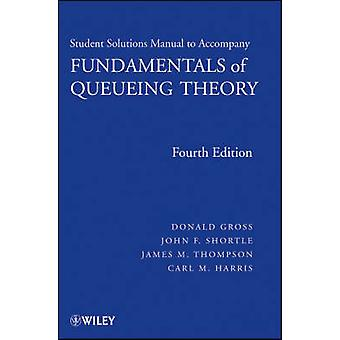 Student Solutions Manual to Accompany Fundamentals of Queueing Theory by Gross & Donald