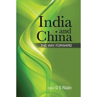 India and China The Way Forward by Rajan & D. S.